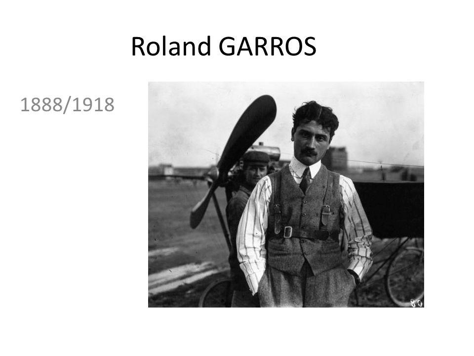 Roland Adrien Georges Garros né le 6 octobre 1888 à Saint-Denis de La Réunion, est un aviateur français, lieutenant pilote lors de la Première Guerre mondiale, mort dans un combat aérien le 5 octobre 1918 à Saint- Morel, près de Vouziers, dans les Ardennes.6octobre1888 Saint-DenisLa Réunionaviateur françaisPremière Guerre mondiale 5octobre1918Saint- MorelVouziersArdennes