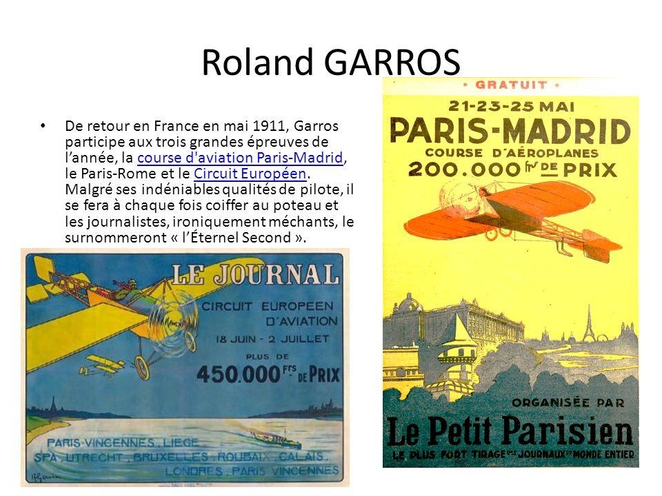 Roland GARROS De retour en France en mai 1911, Garros participe aux trois grandes épreuves de lannée, la course d aviation Paris-Madrid, le Paris-Rome et le Circuit Européen.
