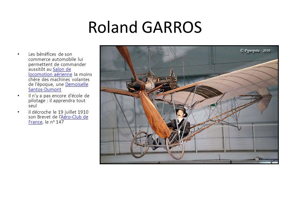 Roland GARROS La Première Guerre mondiale le fait naturellement pilote de guerre.