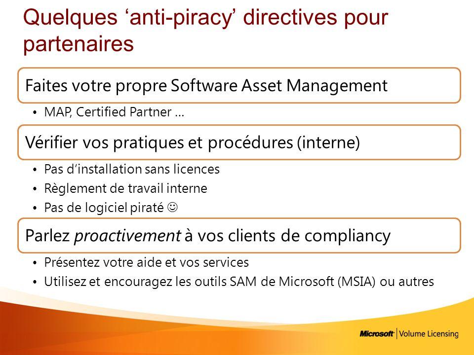 Quelques anti-piracy directives pour partenaires Faites votre propre Software Asset Management MAP, Certified Partner … Vérifier vos pratiques et proc