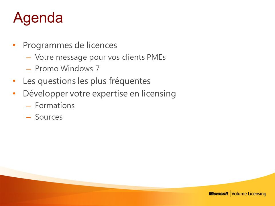 Agenda Programmes de licences – Votre message pour vos clients PMEs – Promo Windows 7 Les questions les plus fréquentes Développer votre expertise en