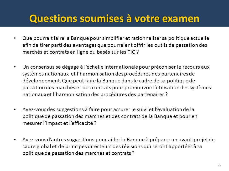 Questions soumises à votre examen 22 Que pourrait faire la Banque pour simplifier et rationnaliser sa politique actuelle afin de tirer parti des avant