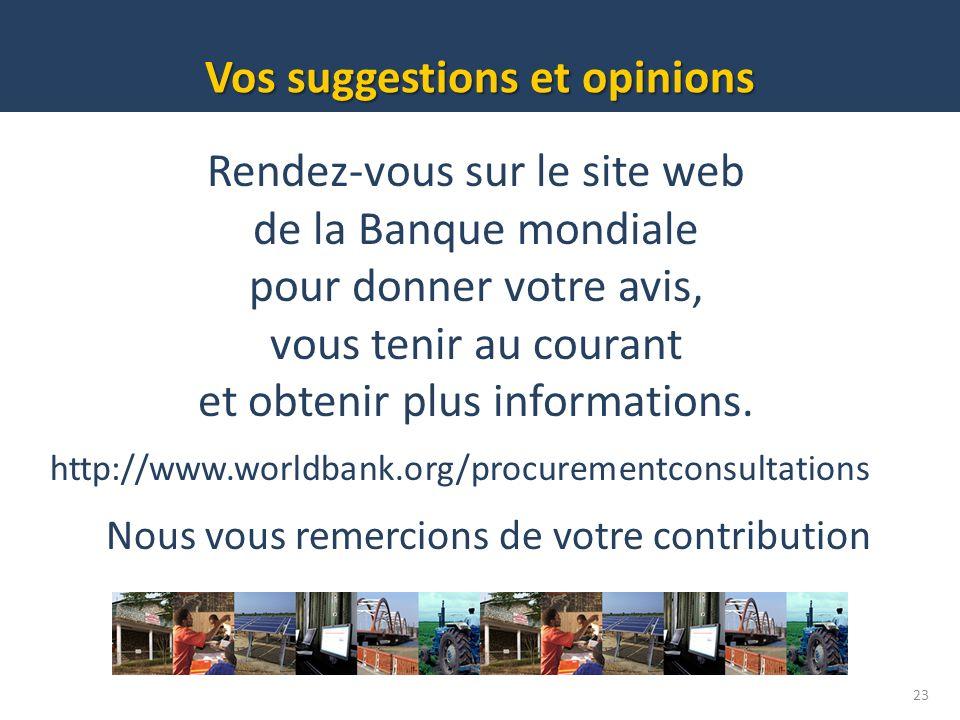 Vos suggestions et opinions 23 Rendez-vous sur le site web de la Banque mondiale pour donner votre avis, vous tenir au courant et obtenir plus informa