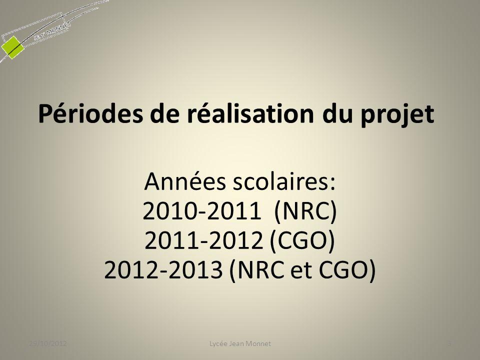 Périodes de réalisation du projet Années scolaires: 2010-2011 (NRC) 2011-2012 (CGO) 2012-2013 (NRC et CGO) 29/10/20123Lycée Jean Monnet