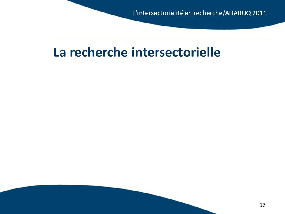 13 La recherche intersectorielle 13 Lintersectorialité en recherche/ADARUQ 2011