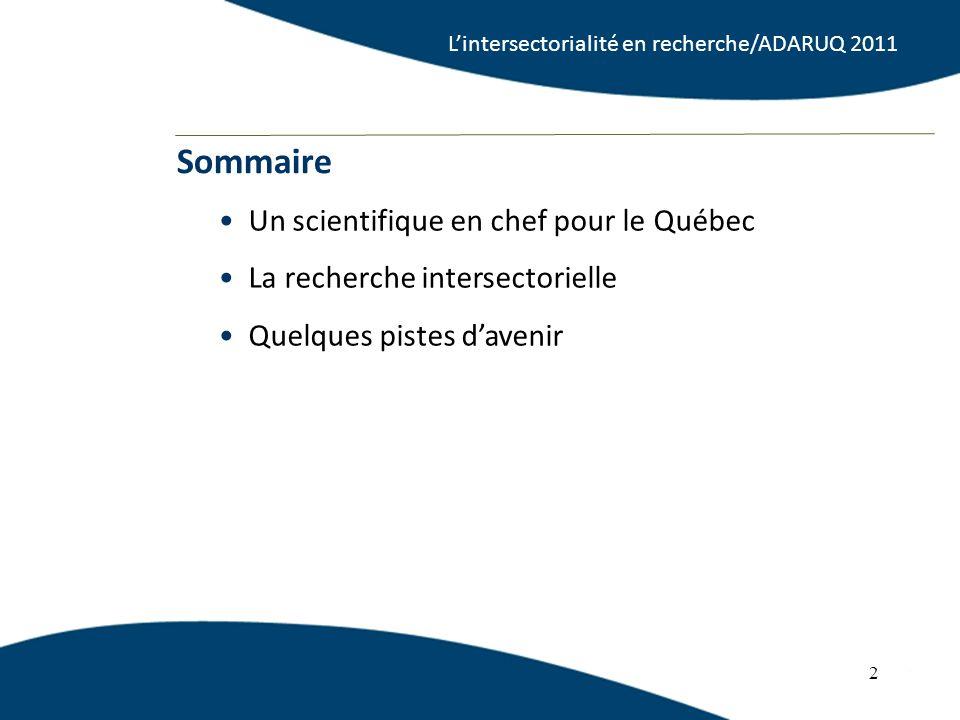 2 Un scientifique en chef pour le Québec La recherche intersectorielle Quelques pistes davenir Sommaire 2 Lintersectorialité en recherche/ADARUQ 2011