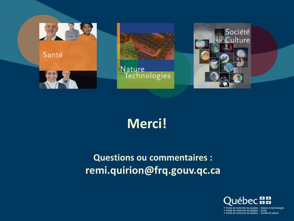 Merci! Questions ou commentaires : remi.quirion@frq.gouv.qc.ca 28
