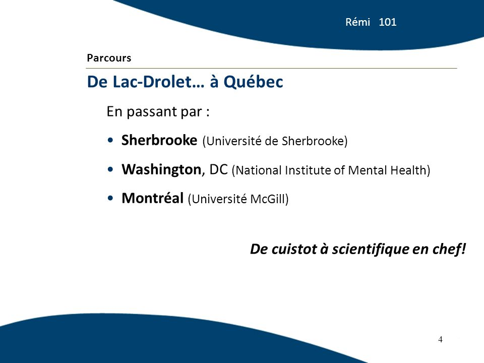 En passant par : Sherbrooke (Université de Sherbrooke) Washington, DC (National Institute of Mental Health) Montréal (Université McGill) De cuistot à scientifique en chef.