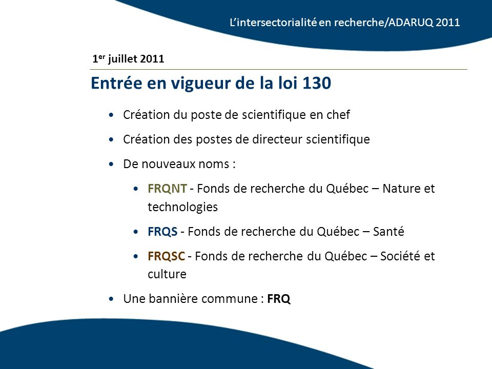 5 Création du poste de scientifique en chef Création des postes de directeur scientifique De nouveaux noms : FRQNT - Fonds de recherche du Québec – Na
