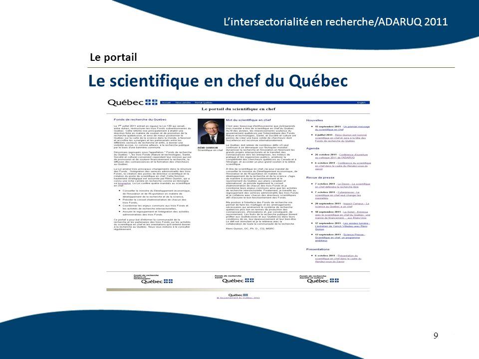 Le scientifique en chef du Québec 9 Le portail Lintersectorialité en recherche/ADARUQ 2011