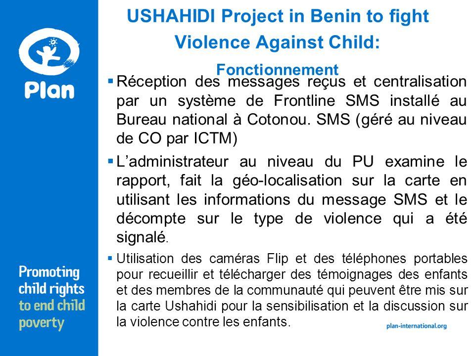 USHAHIDI Project in Benin to fight Violence Against Child: Fonctionnement Réception des messages reçus et centralisation par un système de Frontline SMS installé au Bureau national à Cotonou.