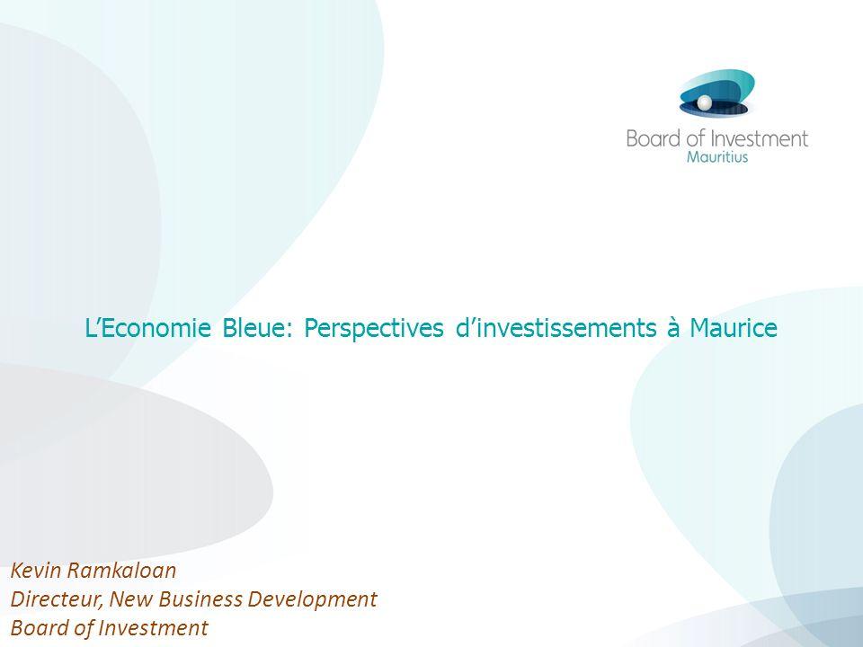 LEconomie Bleue: Perspectives dinvestissements à Maurice Kevin Ramkaloan Directeur, New Business Development Board of Investment