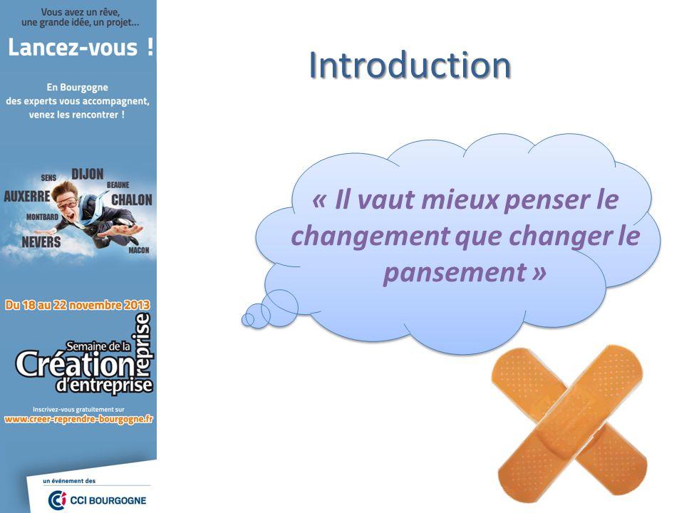 « Il vaut mieux penser le changement que changer le pansement » Introduction