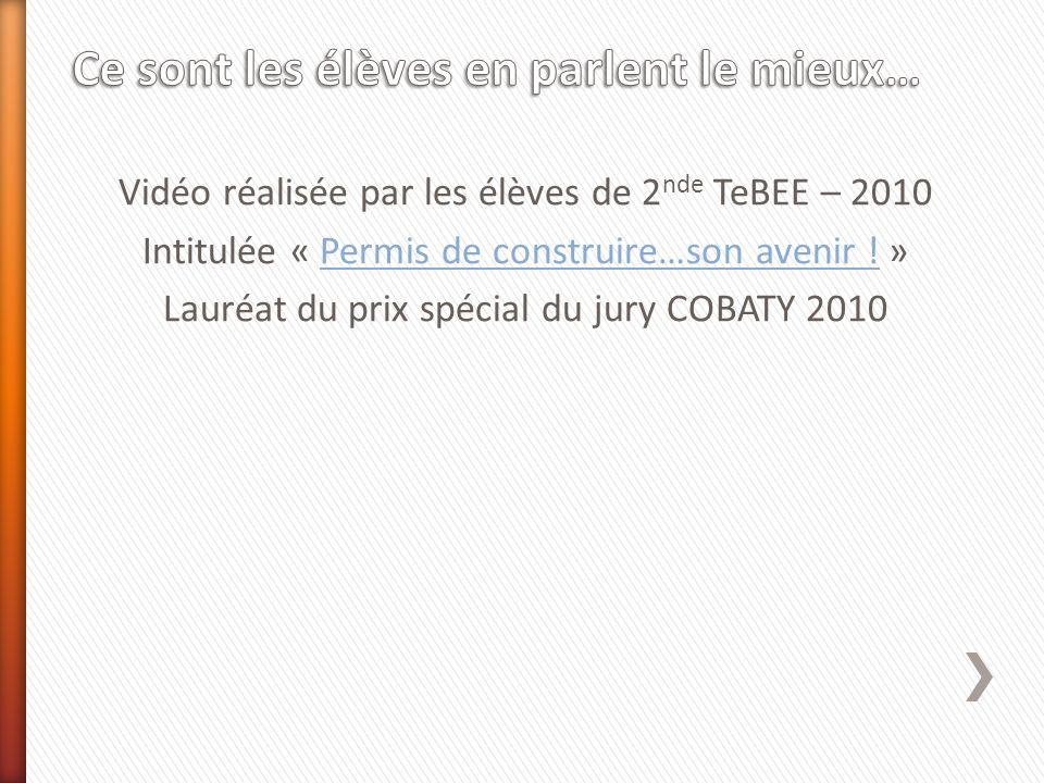 Vidéo réalisée par les élèves de 2 nde TeBEE – 2010 Intitulée « Permis de construire…son avenir ! »Permis de construire…son avenir ! Lauréat du prix s