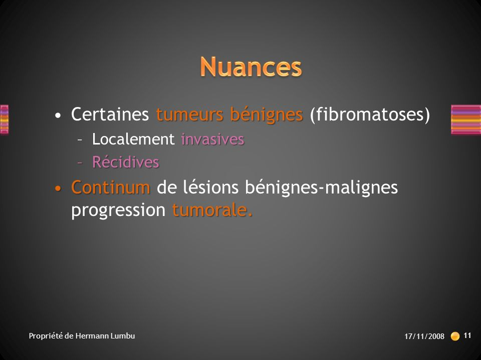 tumeurs bénignesCertaines tumeurs bénignes (fibromatoses) invasives –Localement invasives –Récidives Continum tumorale.Continum de lésions bénignes-malignes progression tumorale.