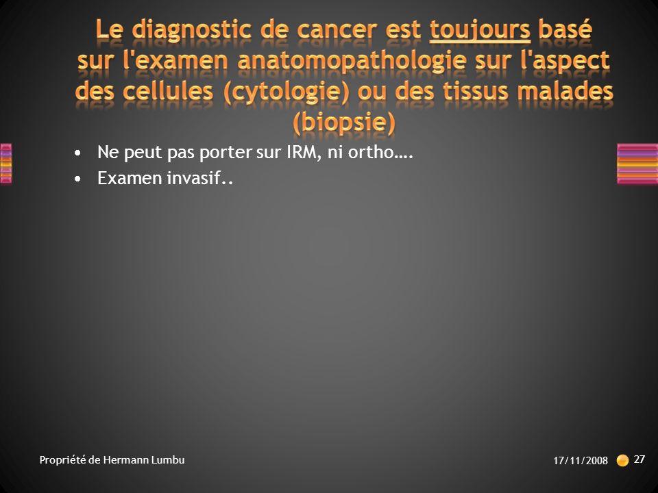 Ne peut pas porter sur IRM, ni ortho…. Examen invasif.. 17/11/2008 27 Propriété de Hermann Lumbu