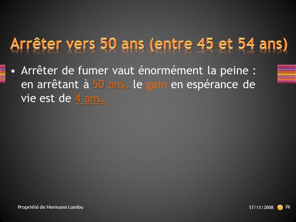 50 ans, 4 ans.Arrêter de fumer vaut énormément la peine : en arrêtant à 50 ans, le gain en espérance de vie est de 4 ans.