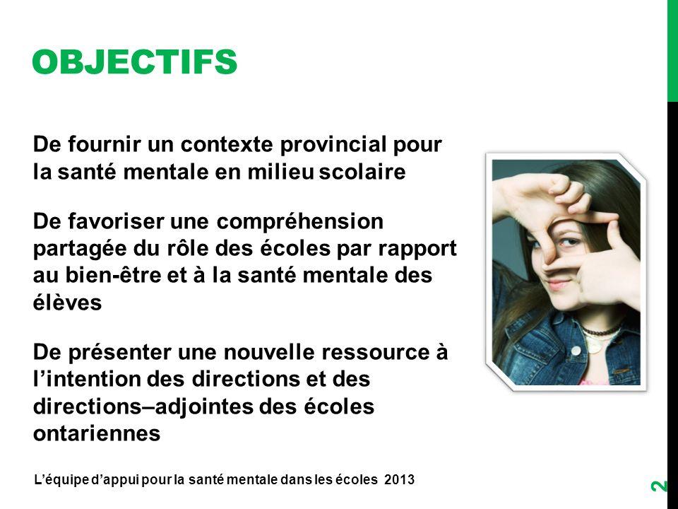 2 De fournir un contexte provincial pour la santé mentale en milieu scolaire De favoriser une compréhension partagée du rôle des écoles par rapport au