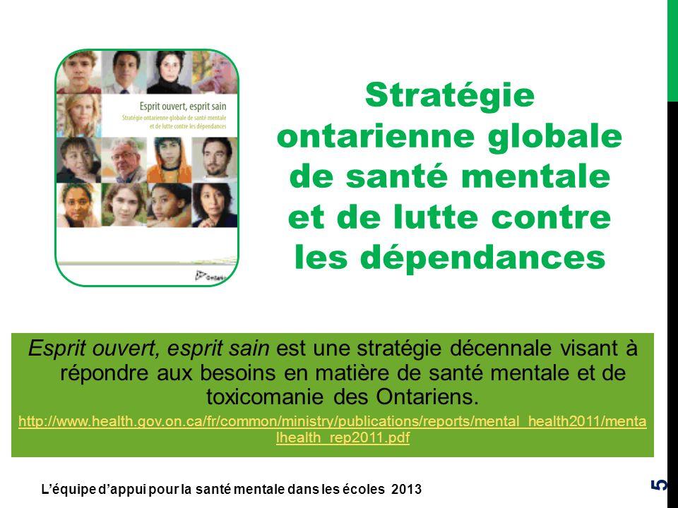 5 Stratégie ontarienne globale de santé mentale et de lutte contre les dépendances Esprit ouvert, esprit sain est une stratégie décennale visant à rép