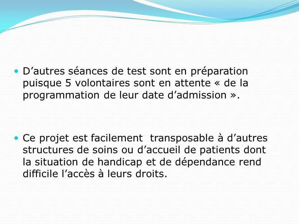 Dautres séances de test sont en préparation puisque 5 volontaires sont en attente « de la programmation de leur date dadmission ».