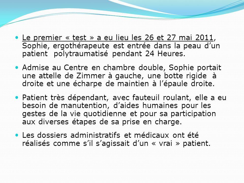 Le premier « test » a eu lieu les 26 et 27 mai 2011, Sophie, ergothérapeute est entrée dans la peau dun patient polytraumatisé pendant 24 Heures.