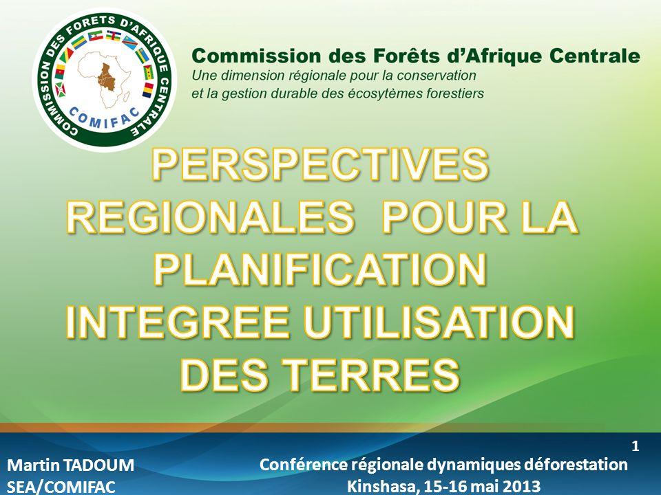 Conférence régionale dynamiques déforestation Kinshasa, 15-16 mai 2013 1 Martin TADOUM SEA/COMIFAC