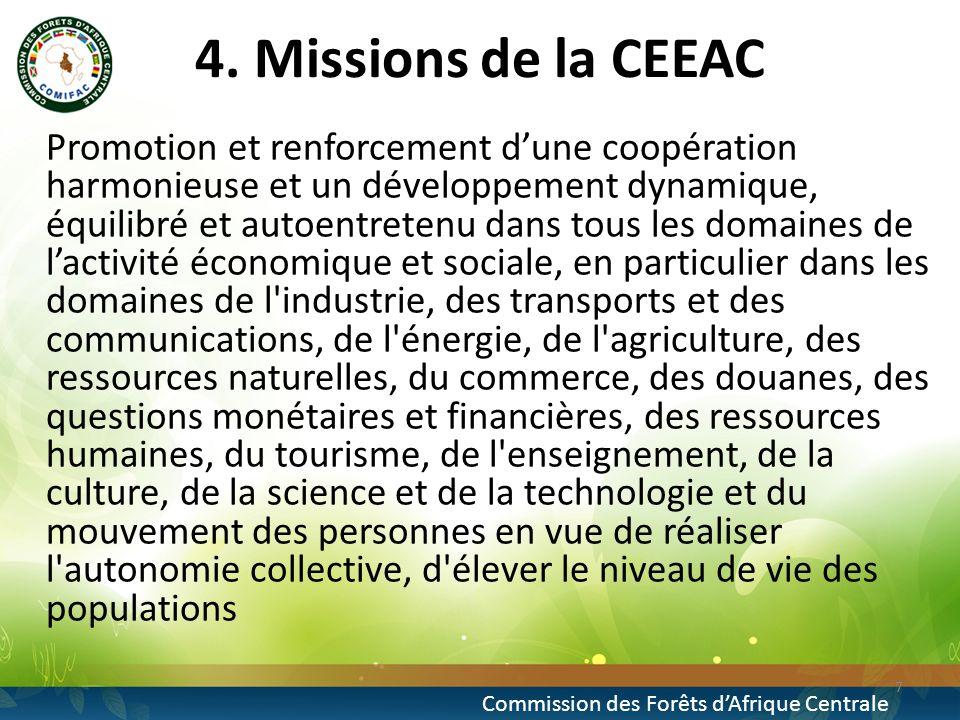4. Missions de la CEEAC Promotion et renforcement dune coopération harmonieuse et un développement dynamique, équilibré et autoentretenu dans tous les