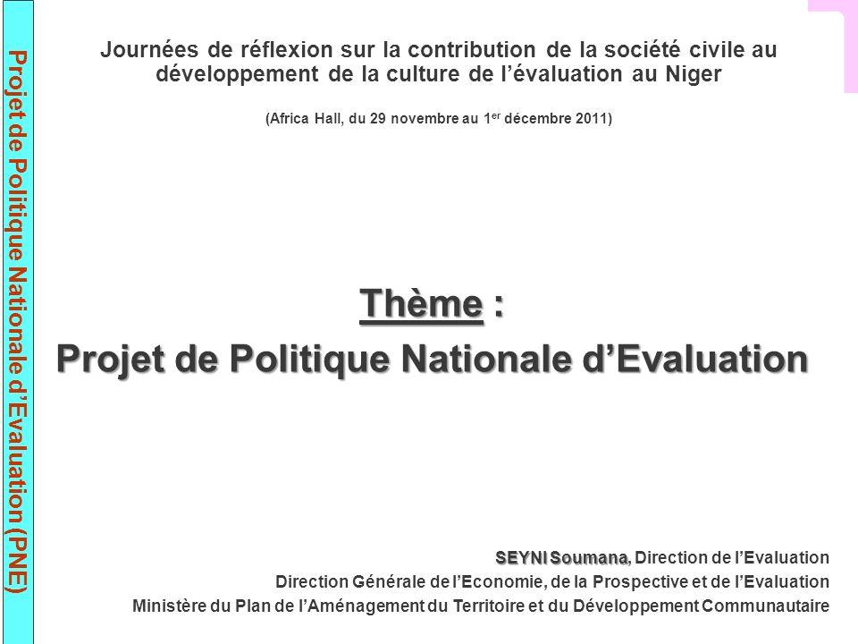 Projet de Politique Nationale dEvaluation (PNE) Journées de réflexion sur la contribution de la société civile au développement de la culture de léval