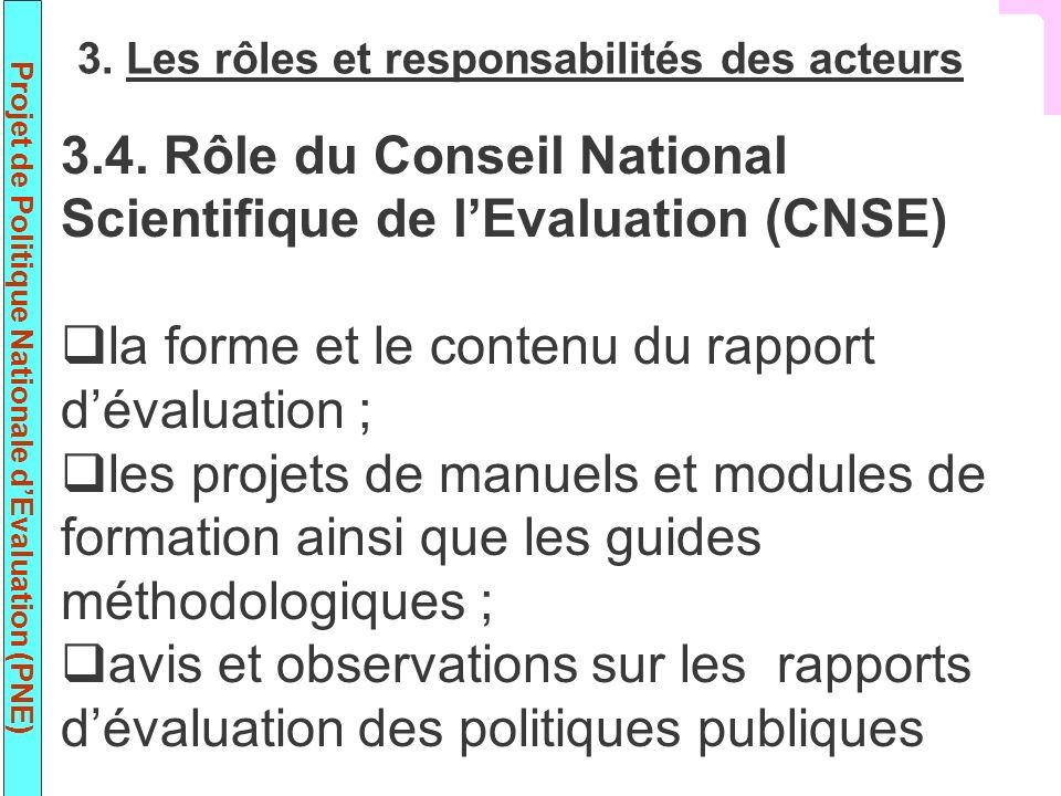 Projet de Politique Nationale dEvaluation (PNE) 3.4. Rôle du Conseil National Scientifique de lEvaluation (CNSE) la forme et le contenu du rapport dév