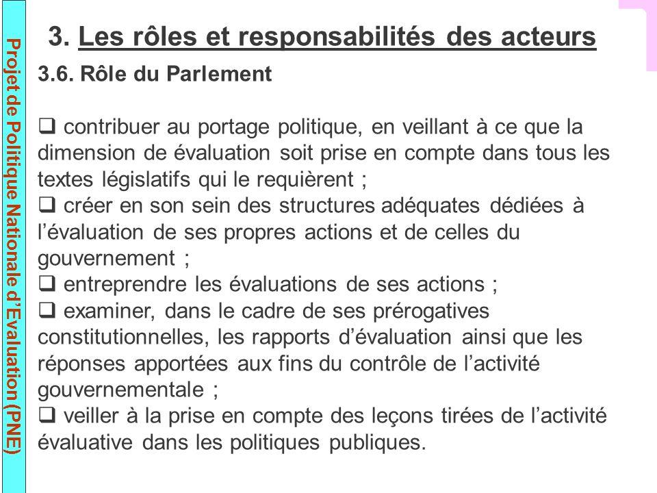 Projet de Politique Nationale dEvaluation (PNE) 3.6. Rôle du Parlement contribuer au portage politique, en veillant à ce que la dimension de évaluatio