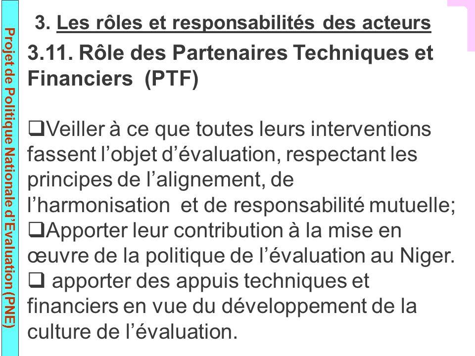 Projet de Politique Nationale dEvaluation (PNE) 3.11. Rôle des Partenaires Techniques et Financiers (PTF) Veiller à ce que toutes leurs interventions