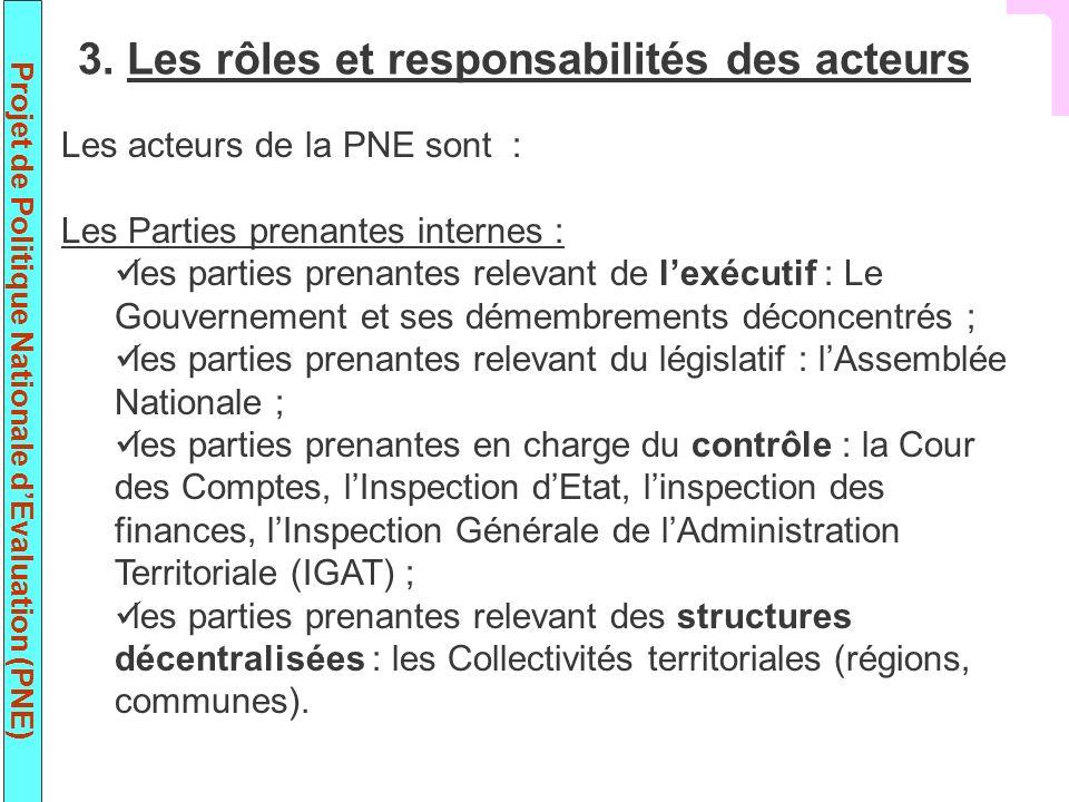 Projet de Politique Nationale dEvaluation (PNE) Les acteurs de la PNE sont : Les Parties prenantes internes : les parties prenantes relevant de lexécu