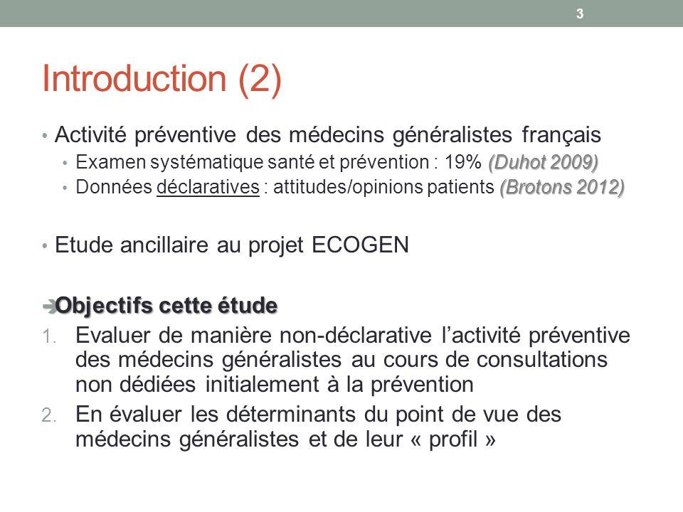 Introduction (2) Activité préventive des médecins généralistes français (Duhot 2009) Examen systématique santé et prévention : 19% (Duhot 2009) (Broto