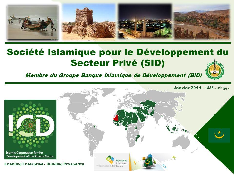 Enabling Enterprise - Building Prosperity Janvier 2014 - ربيع الأول، 1435 Société Islamique pour le Développement du Secteur Privé (SID) Membre du Gro