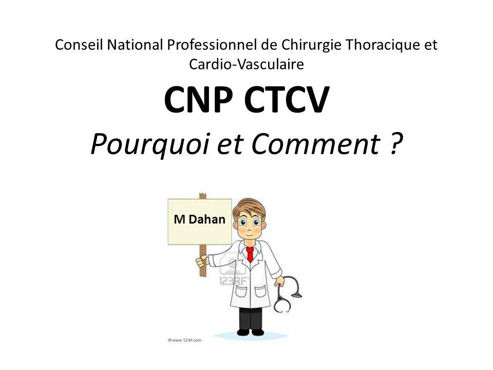 M Dahan Conseil National Professionnel de Chirurgie Thoracique et Cardio-Vasculaire CNP CTCV Pourquoi et Comment ?