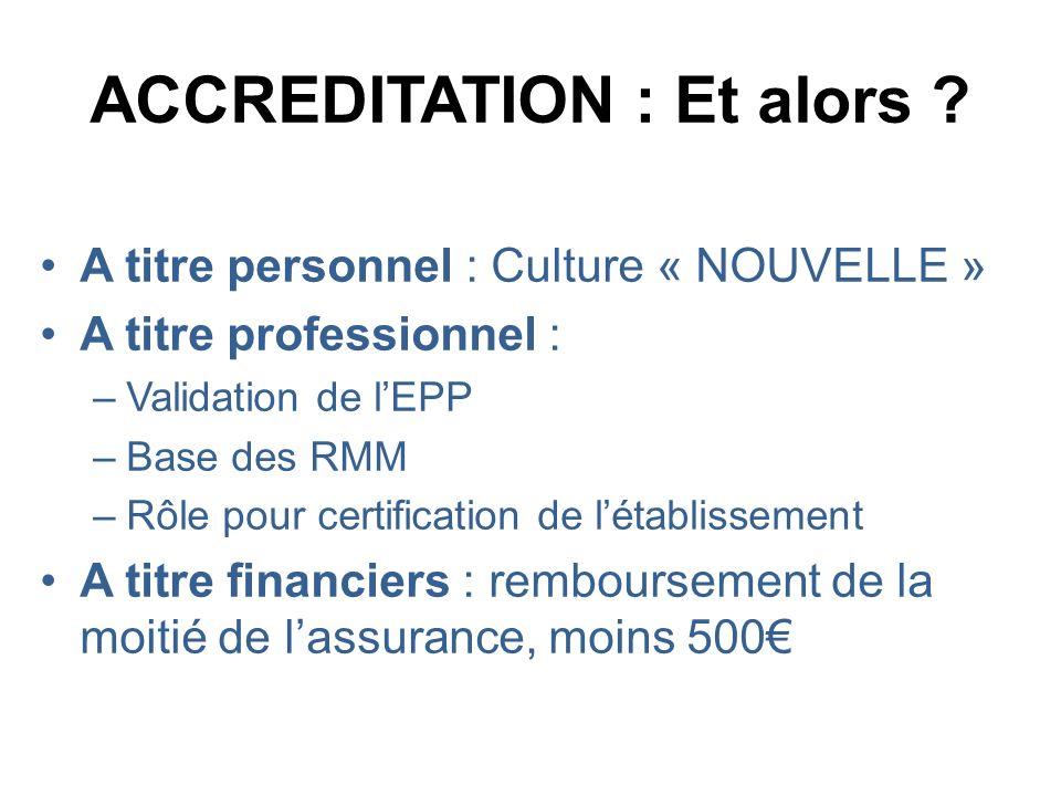 15 ACCREDITATION : Et alors ? A titre personnel : Culture « NOUVELLE » A titre professionnel : –Validation de lEPP –Base des RMM –Rôle pour certificat