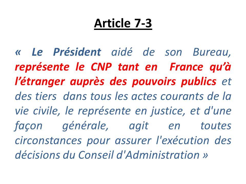 Article 7-3 « Le Président aidé de son Bureau, représente le CNP tant en France quà létranger auprès des pouvoirs publics et des tiers dans tous les a