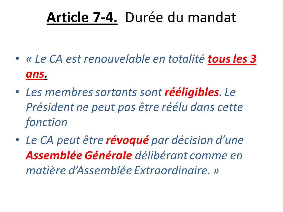 Article 7-4. Durée du mandat « Le CA est renouvelable en totalité tous les 3 ans. Les membres sortants sont rééligibles. Le Président ne peut pas être
