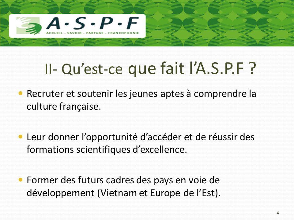 II- Quest-ce que fait lA.S.P.F ? Recruter et soutenir les jeunes aptes à comprendre la culture française. Leur donner lopportunité daccéder et de réus