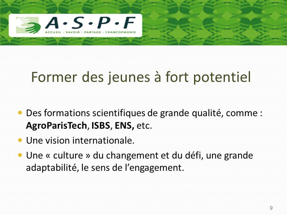 Former des jeunes à fort potentiel Des formations scientifiques de grande qualité, comme : AgroParisTech, ISBS, ENS, etc. Une vision internationale. U
