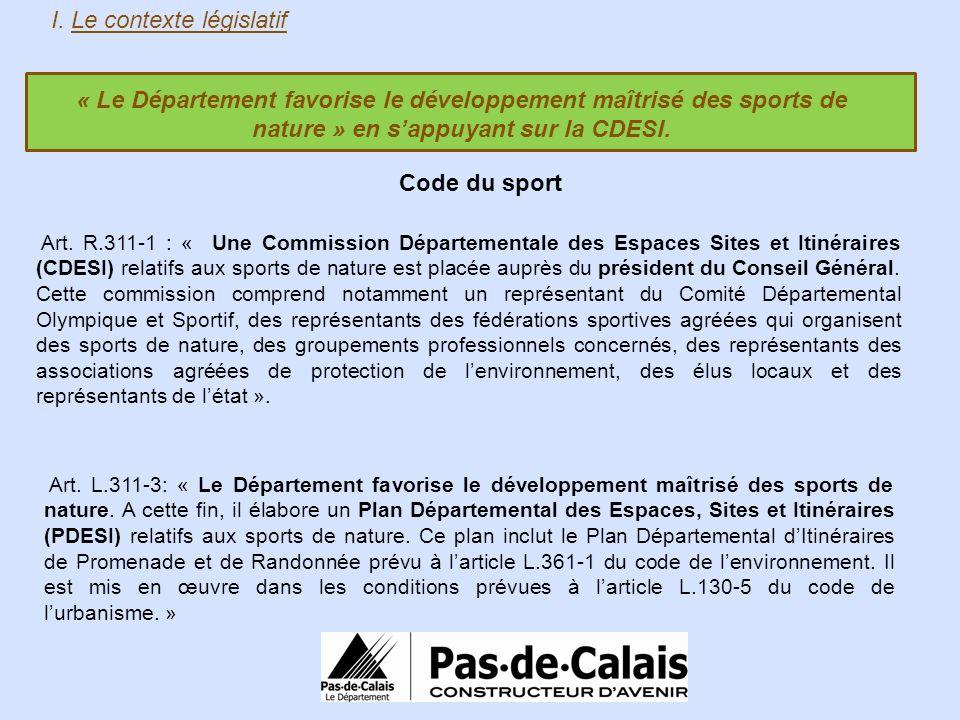 « Le Département favorise le développement maîtrisé des sports de nature » en sappuyant sur la CDESI. I. Le contexte législatif Code du sport Art. R.3