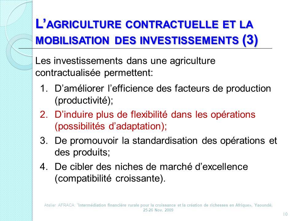 10 L AGRICULTURE CONTRACTUELLE ET LA MOBILISATION DES INVESTISSEMENTS (3) 1.Daméliorer lefficience des facteurs de production (productivité); 2.Dindui