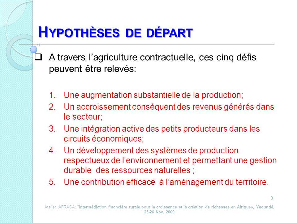 A travers lagriculture contractuelle, ces cinq défis peuvent être relevés: 1.Une augmentation substantielle de la production; 2.Un accroissement consé
