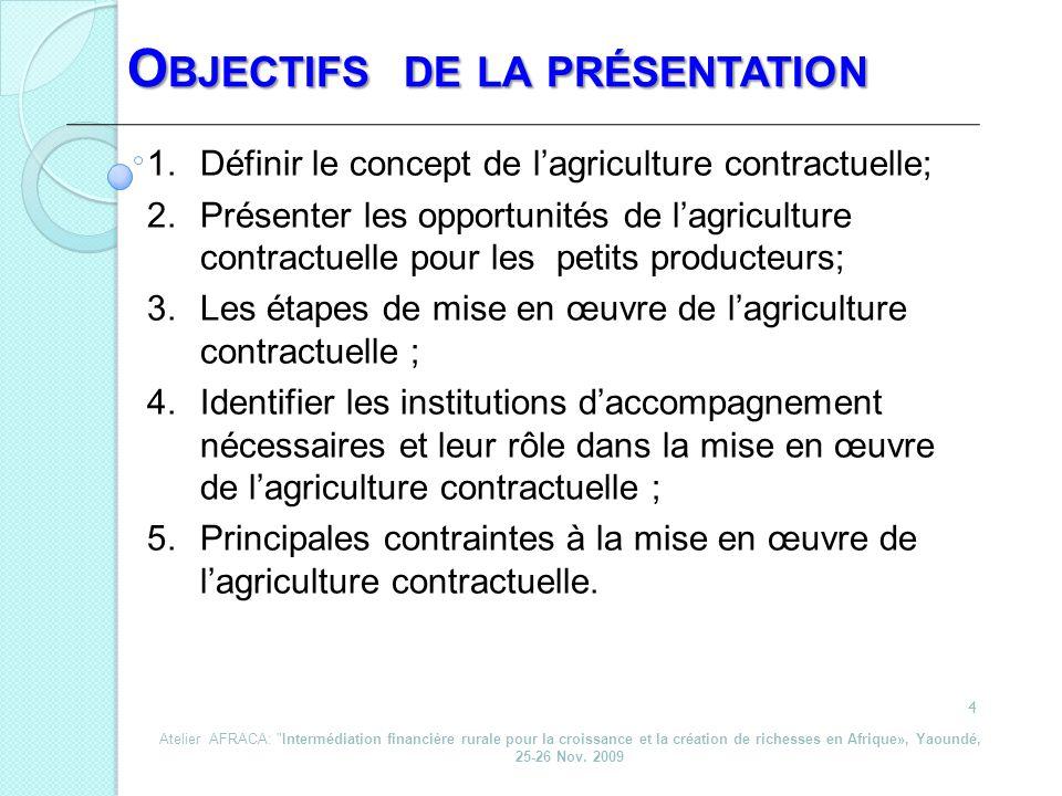 1.Définir le concept de lagriculture contractuelle; 2.Présenter les opportunités de lagriculture contractuelle pour les petits producteurs; 3.Les étap