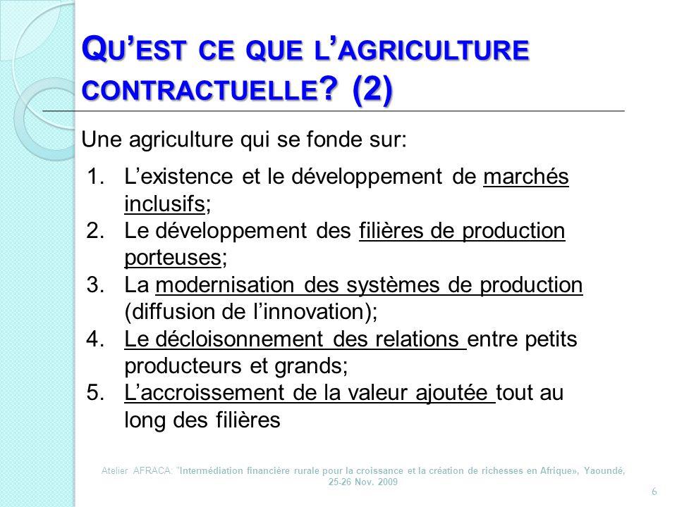 6 Q U EST CE QUE L AGRICULTURE CONTRACTUELLE ? (2) Une agriculture qui se fonde sur: 1.Lexistence et le développement de marchés inclusifs; 2.Le dével
