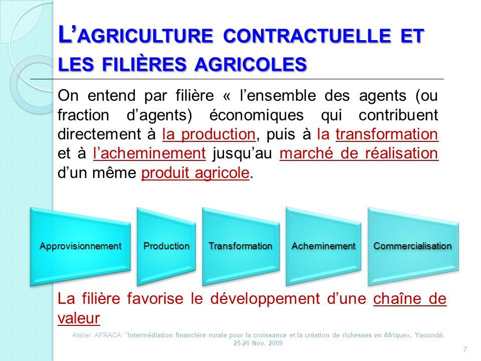 7 L AGRICULTURE CONTRACTUELLE ET LES FILIÈRES AGRICOLES On entend par filière « lensemble des agents (ou fraction dagents) économiques qui contribuent