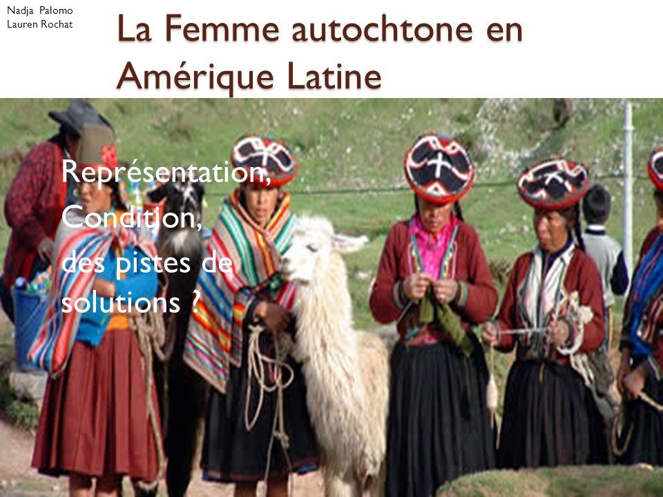 La Femme autochtone en Amérique Latine Nadja Palomo Lauren Rochat Représentation, Condition, des pistes de solutions ?