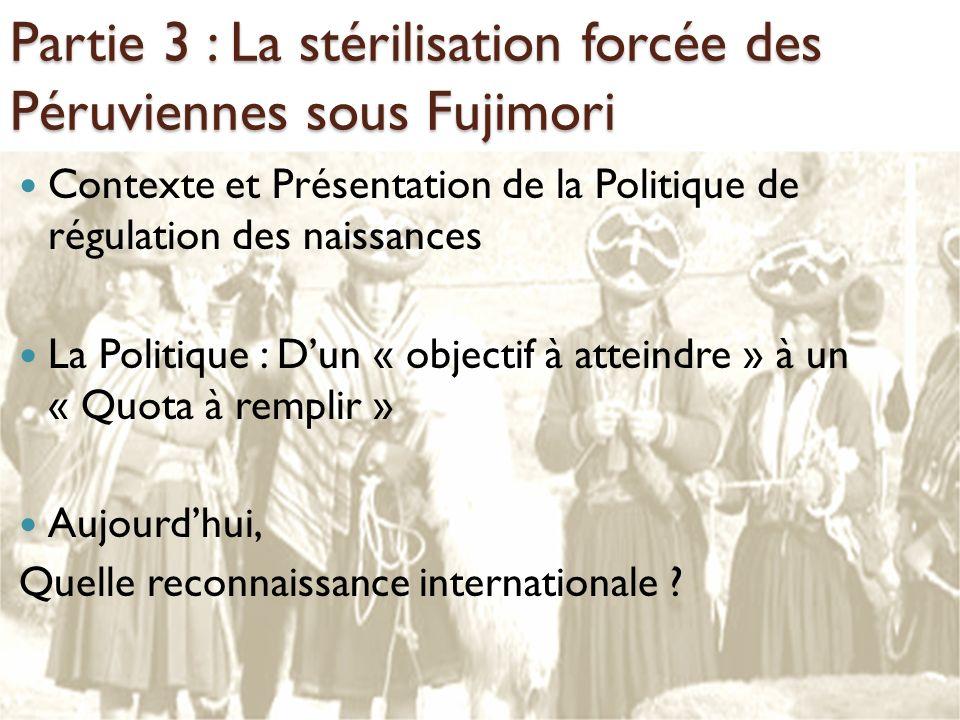 Partie 3 : La stérilisation forcée des Péruviennes sous Fujimori Contexte et Présentation de la Politique de régulation des naissances La Politique :