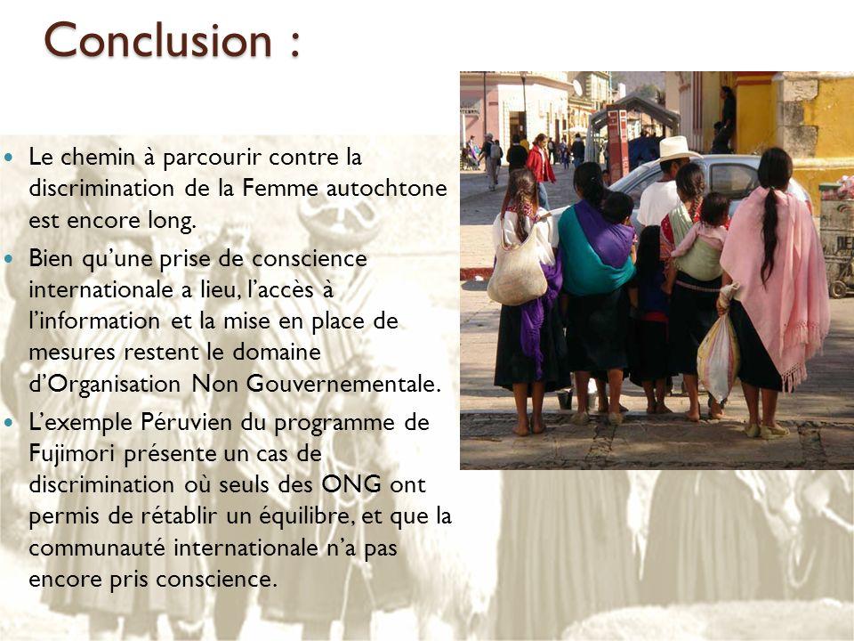 Conclusion : Le chemin à parcourir contre la discrimination de la Femme autochtone est encore long. Bien quune prise de conscience internationale a li