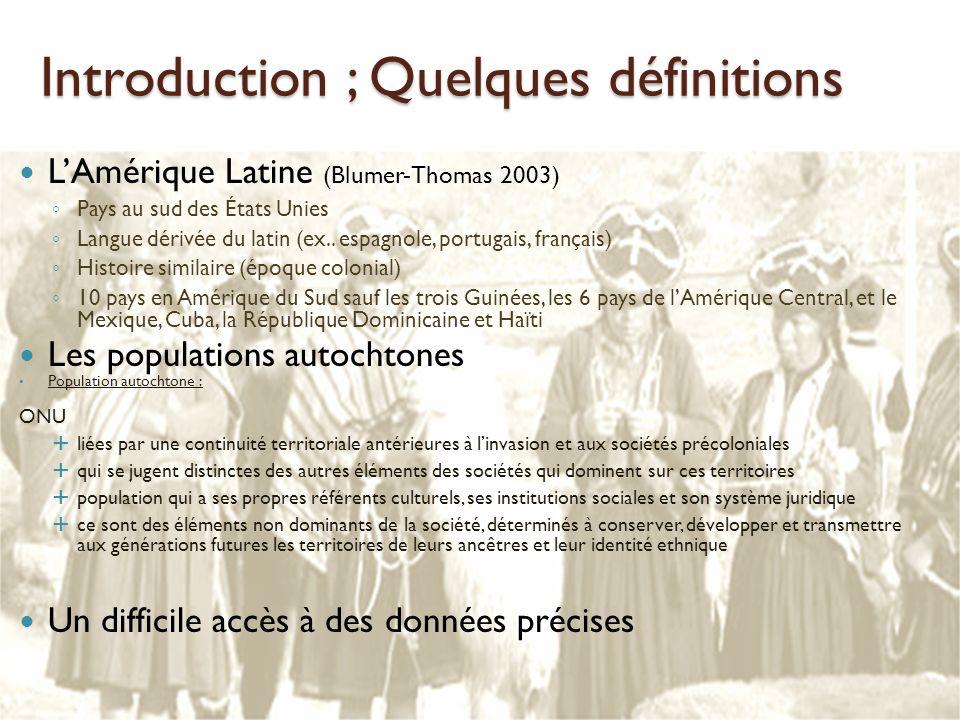 Introduction ; Quelques définitions LAmérique Latine (Blumer-Thomas 2003) Pays au sud des États Unies Langue dérivée du latin (ex.. espagnole, portuga